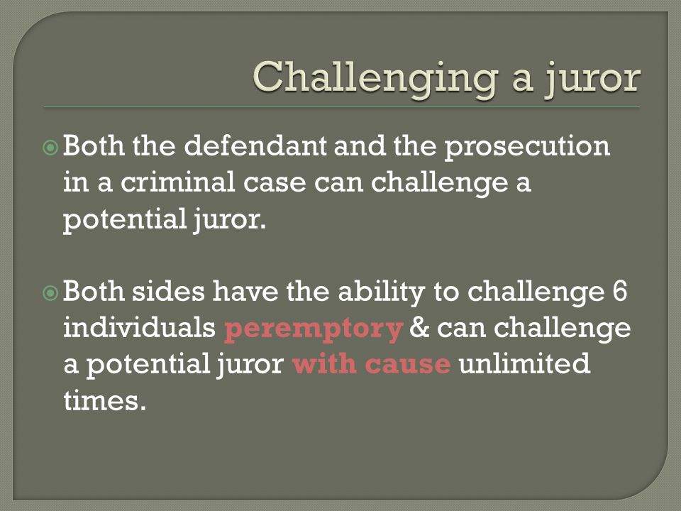  Both the defendant and the prosecution in a criminal case can challenge a potential juror.