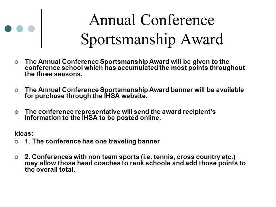 Annual Conference Sportsmanship Award The Annual Conference Sportsmanship Award will be given to the conference school which has accumulated the most points throughout the three seasons.