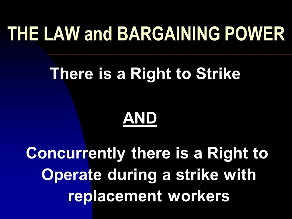 THE LAW and BARGAINING POWER The Standard Power Relationship in Collective Bargaining IS The Effective Primary Strike