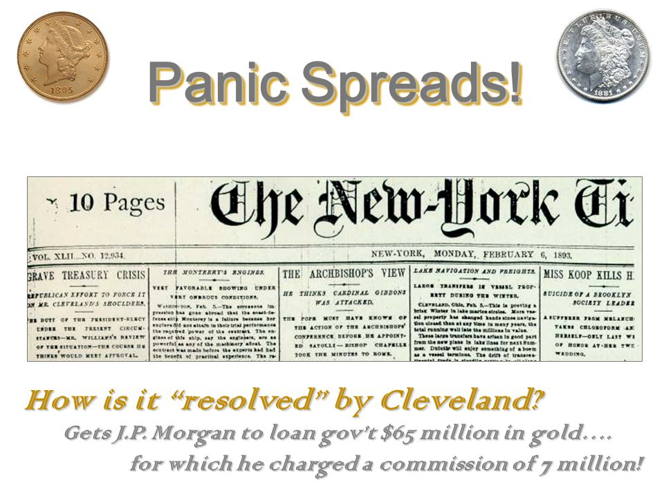 Causes of the 1893 Panic Ø Began 10 days after Cleveland took office.