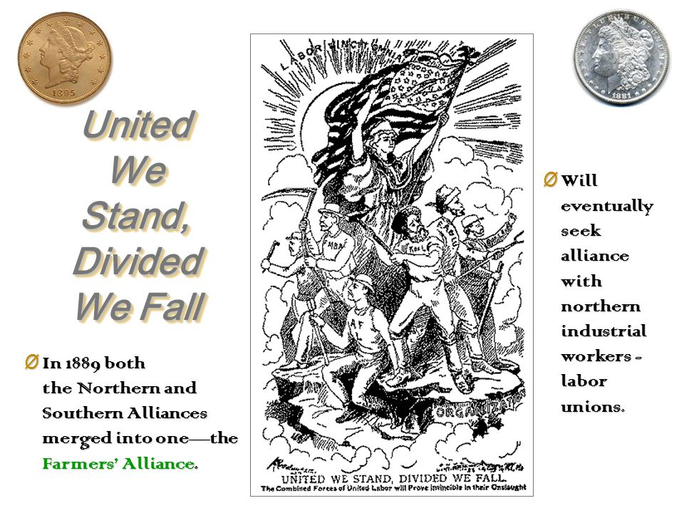 The Farmers Alliances Ø Begun in the late 1870s (Texas first – the Southern Alliance; then in the Midwest—the Northern Alliance).