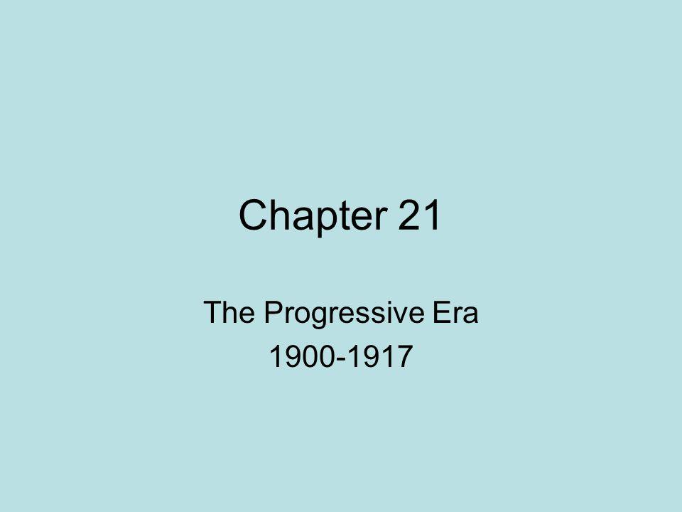 Chapter 21 The Progressive Era 1900-1917