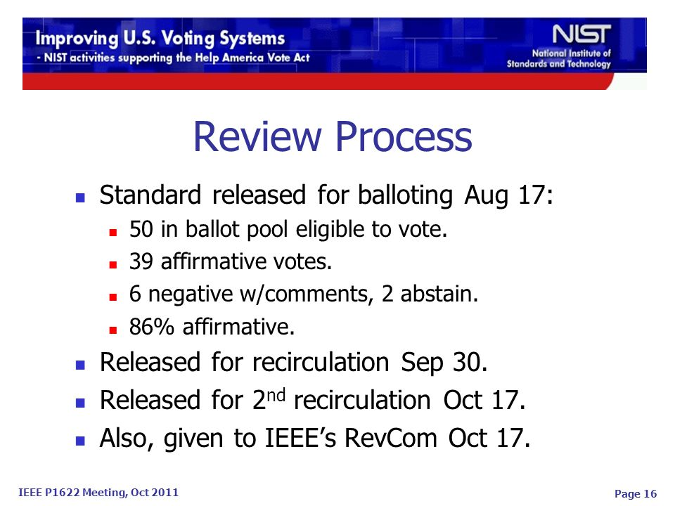 IEEE P1622 Meeting, Oct 2011 Page 16 Review Process Standard released for balloting Aug 17: 50 in ballot pool eligible to vote.
