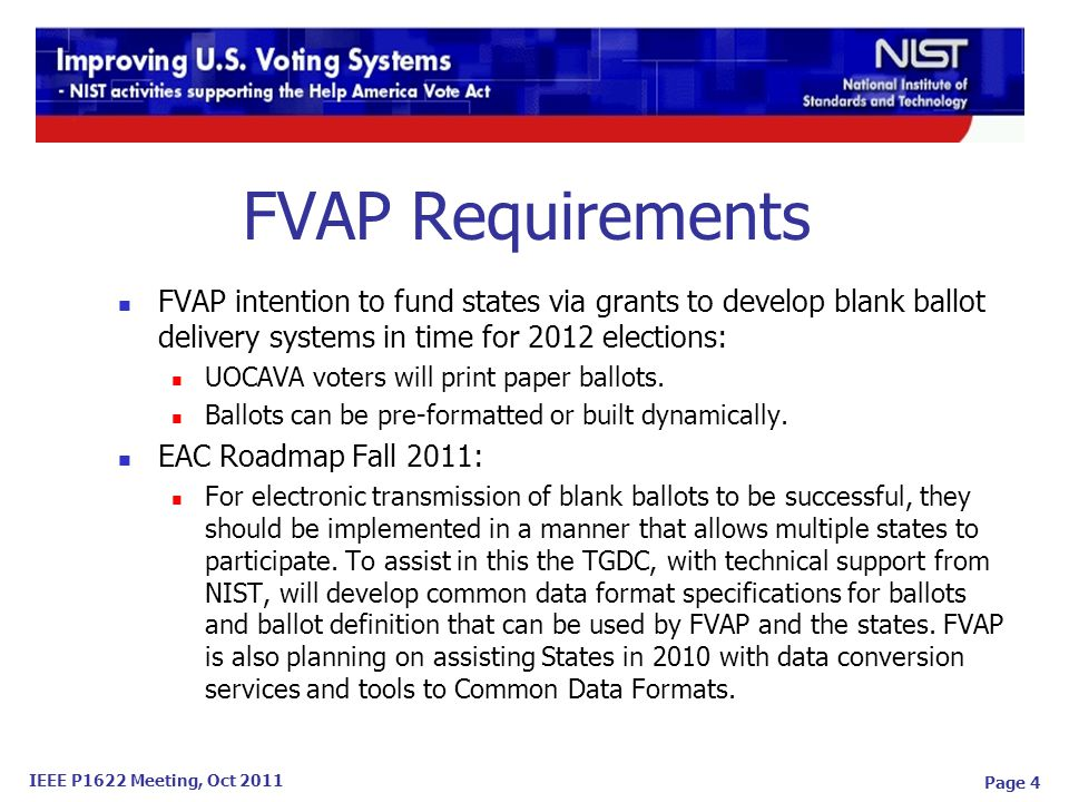 IEEE P1622 Meeting, Oct 2011 Page 4 FVAP intention to fund states via grants to develop blank ballot delivery systems in time for 2012 elections: UOCAVA voters will print paper ballots.