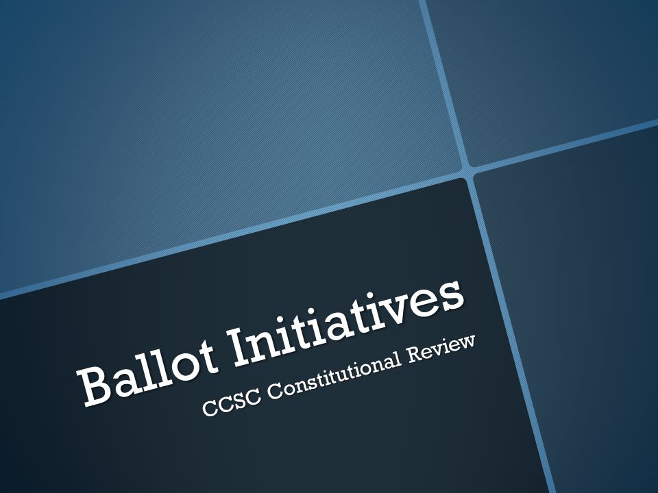 Ballot Initiatives CCSC Constitutional Review