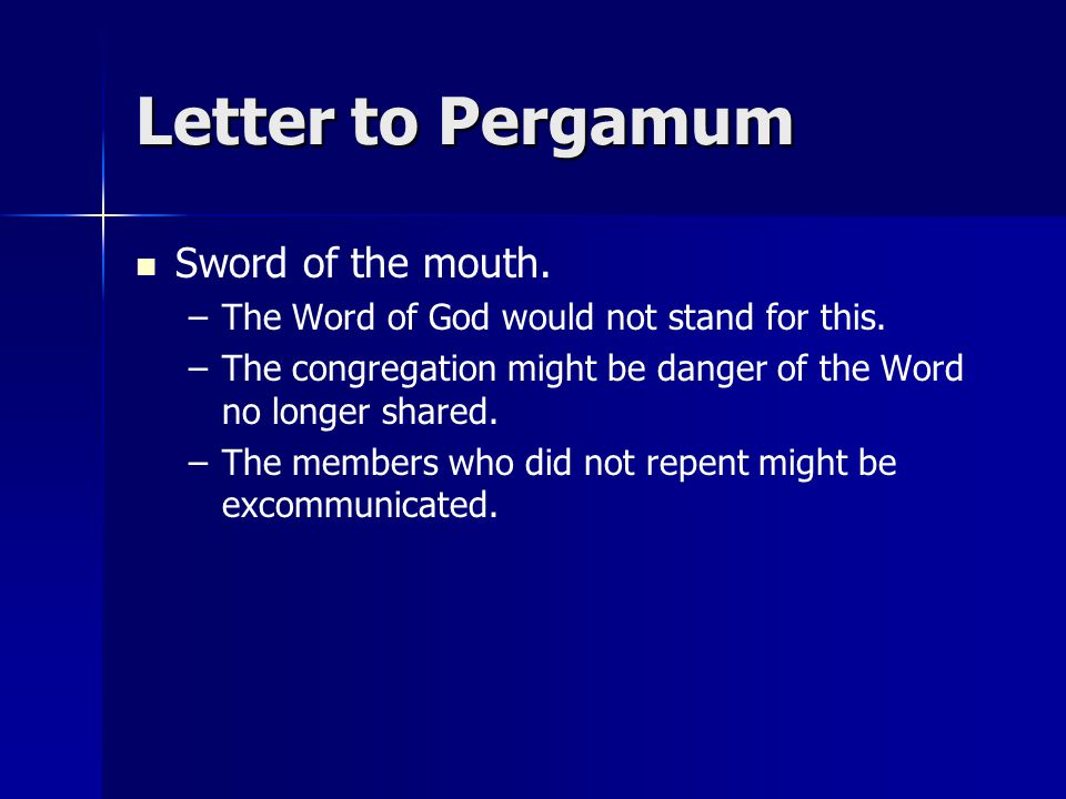Letter to Pergamum Sword of the mouth.– –The Word of God would not stand for this.