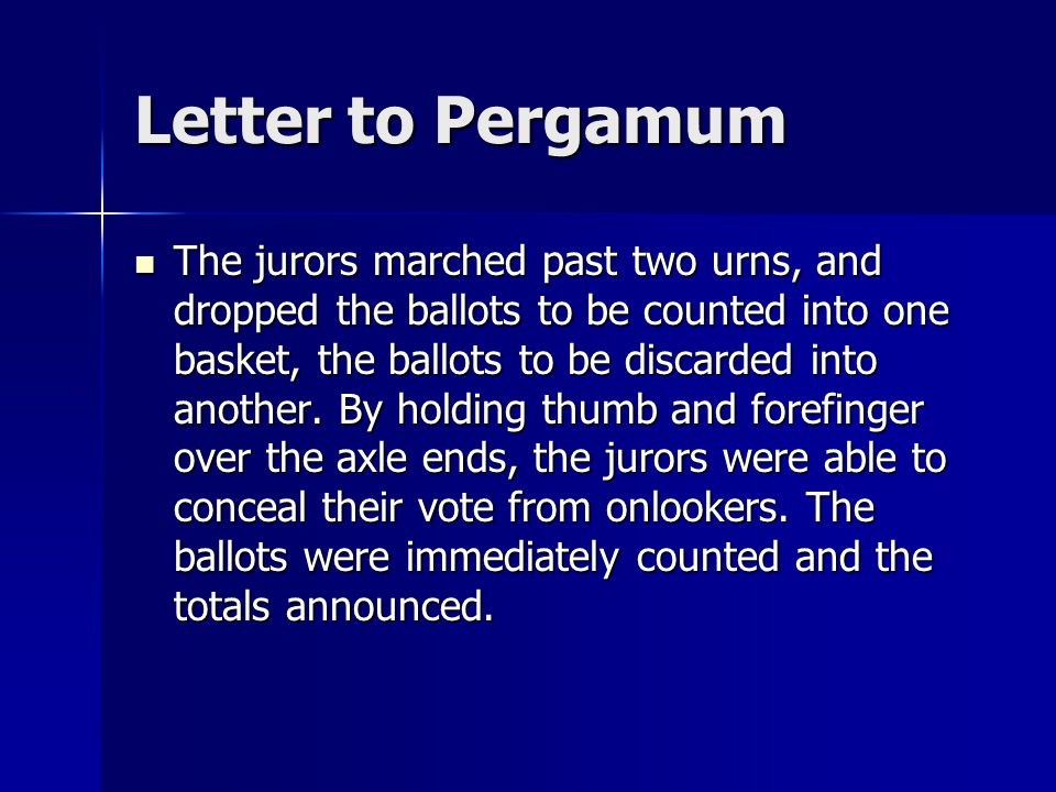 Letter to Pergamum The jurors marched past two urns, and dropped the ballots to be counted into one basket, the ballots to be discarded into another.