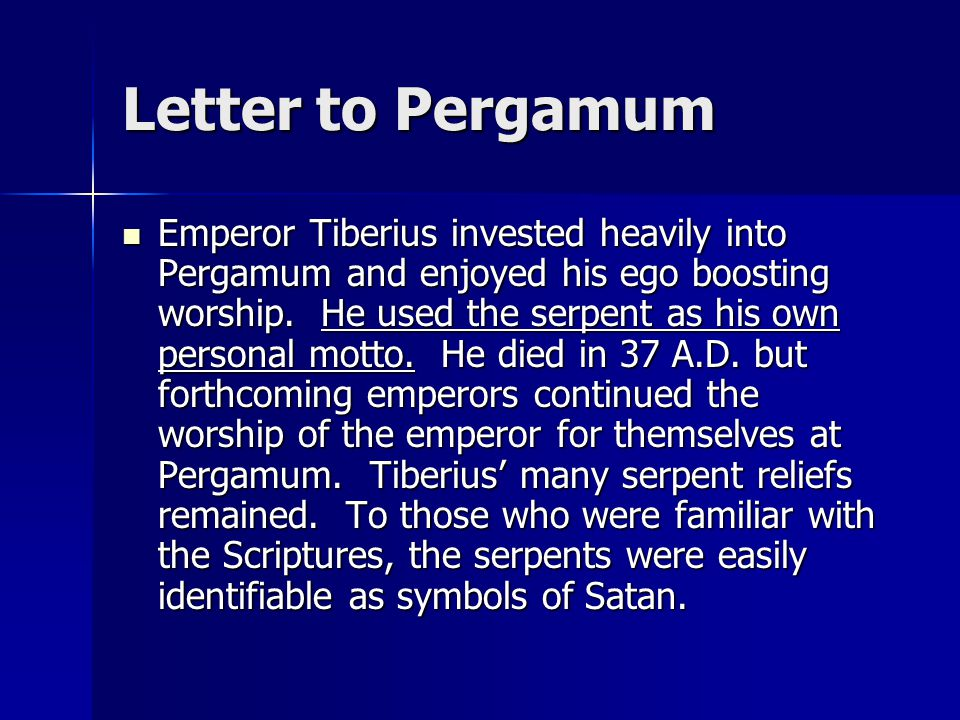 Letter to Pergamum Emperor Tiberius invested heavily into Pergamum and enjoyed his ego boosting worship.
