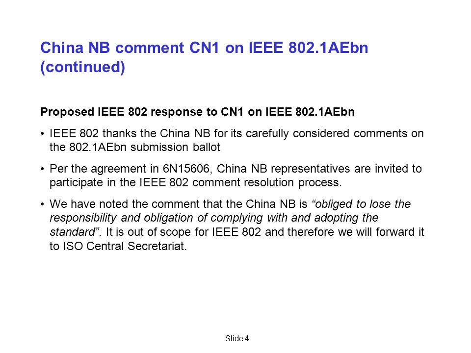 China NB comment CN1 on IEEE 802.1AEbn (continued) Proposed IEEE 802 response to CN1 on IEEE 802.1AEbn IEEE 802 thanks the China NB for its carefully
