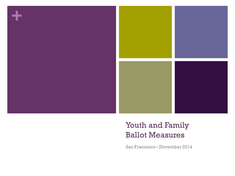 + Youth and Family Ballot Measures San Francisco – November 2014
