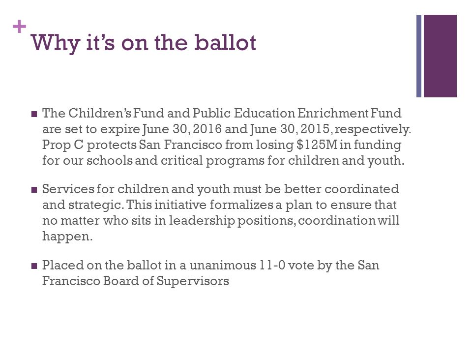 + Why it's on the ballot The Children's Fund and Public Education Enrichment Fund are set to expire June 30, 2016 and June 30, 2015, respectively.