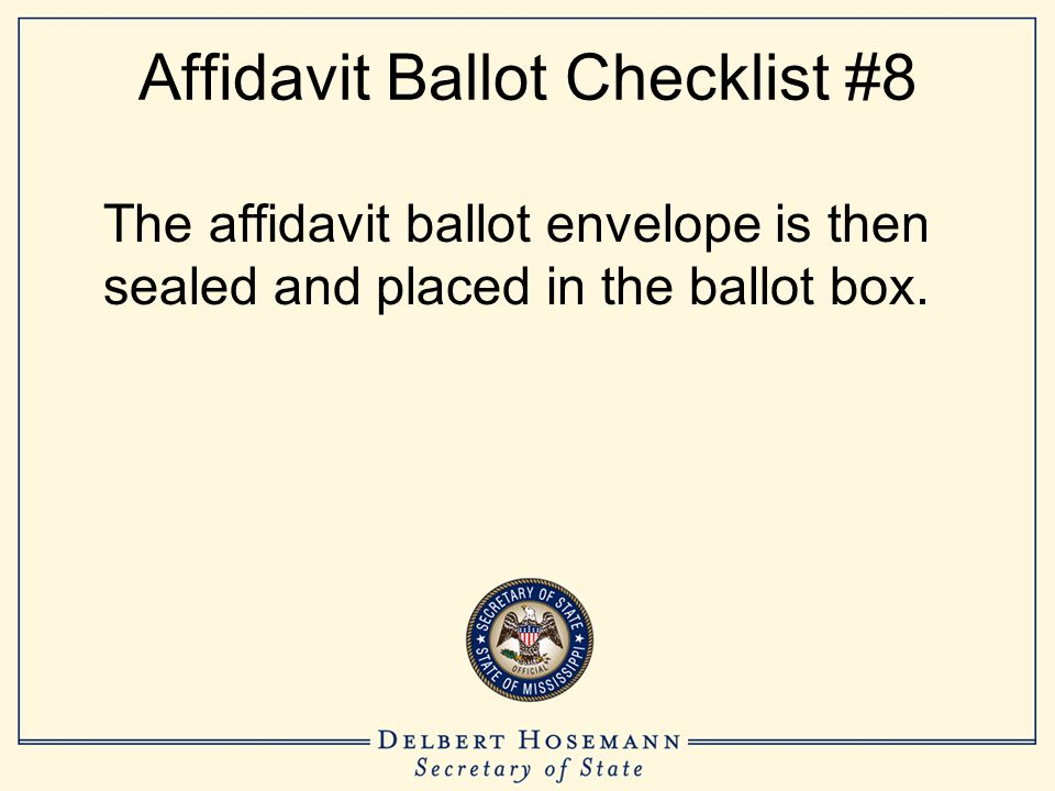 Affidavit Ballot Checklist #8 The affidavit ballot envelope is then sealed and placed in the ballot box.
