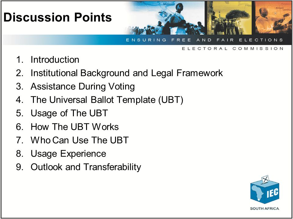 Discussion Points 1.Introduction 2.Institutional Background and Legal Framework 3.Assistance During Voting 4.The Universal Ballot Template (UBT) 5.Usa