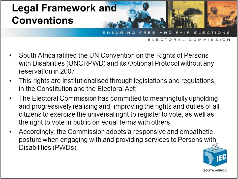 Legal Framework and Conventions South Africa ratified the UN Convention on the Rights of Persons with Disabilities (UNCRPWD) and its Optional Protocol