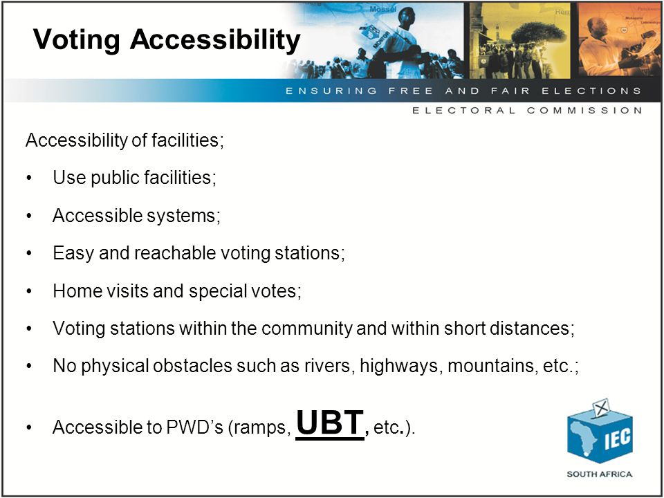 Voting Accessibility Accessibility of facilities; Use public facilities; Accessible systems; Easy and reachable voting stations; Home visits and speci
