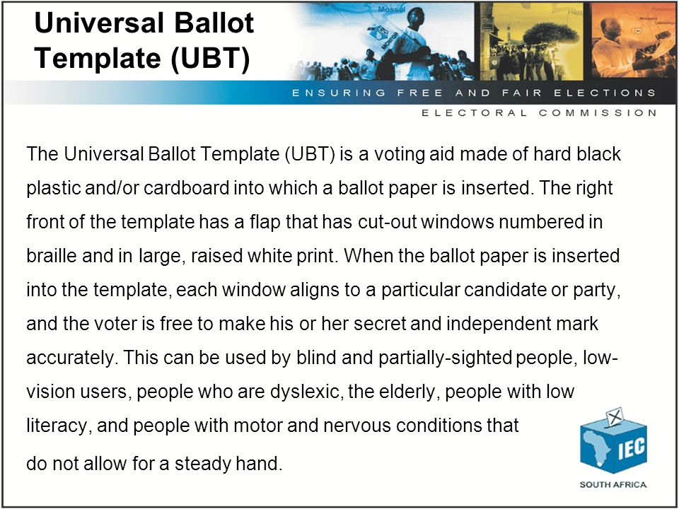 Universal Ballot Template (UBT) The Universal Ballot Template (UBT) is a voting aid made of hard black plastic and/or cardboard into which a ballot pa
