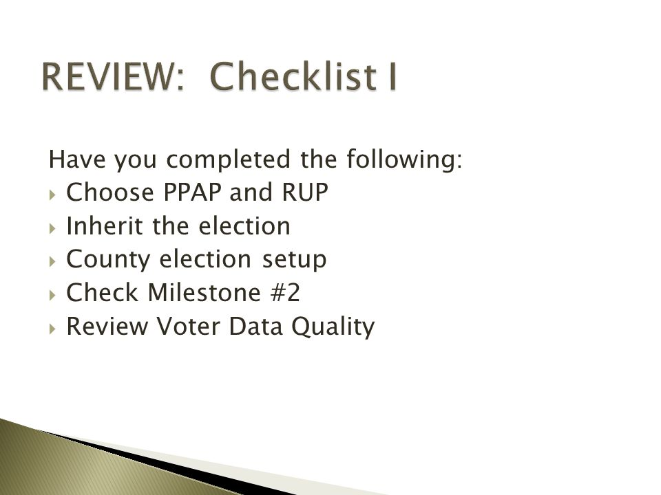  Ballot Styles  Absentee Ballots  Poll Books Primarily, Checklist II is about:
