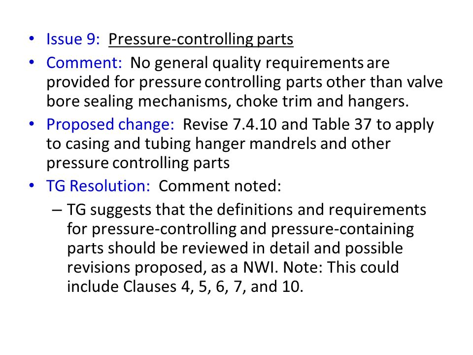 Issue 9: Pressure-controlling parts Comment: No general quality requirements are provided for pressure controlling parts other than valve bore sealing