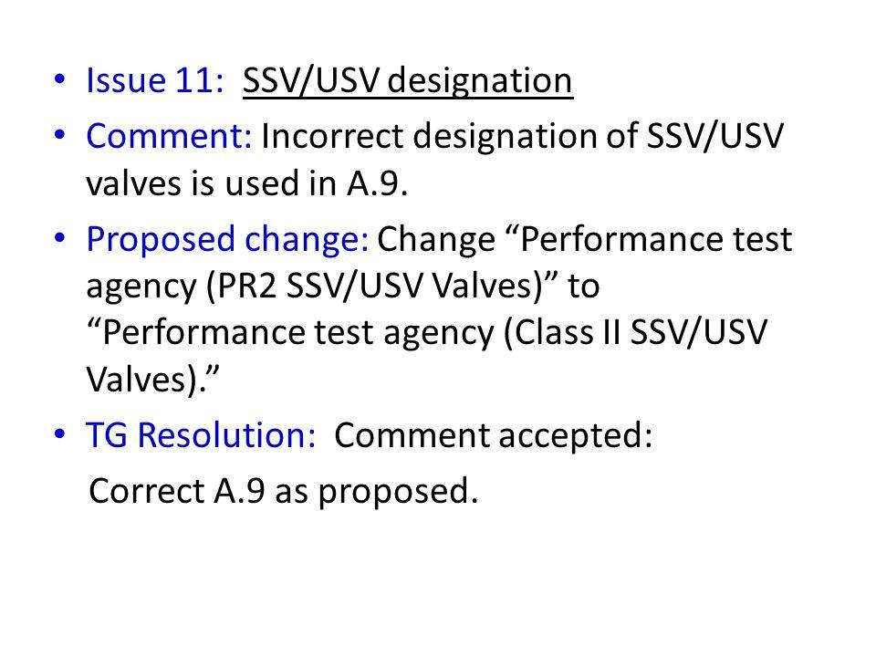 "Issue 11: SSV/USV designation Comment: Incorrect designation of SSV/USV valves is used in A.9. Proposed change: Change ""Performance test agency (PR2 S"
