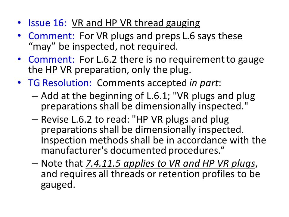 Issue 16: VR and HP VR thread gauging Comment: For VR plugs and preps L.6 says these may be inspected, not required.