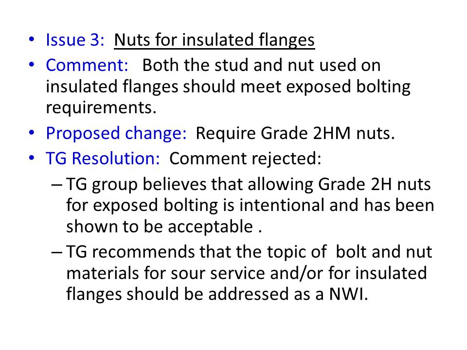 Issue 3: Nuts for insulated flanges Comment: Both the stud and nut used on insulated flanges should meet exposed bolting requirements.