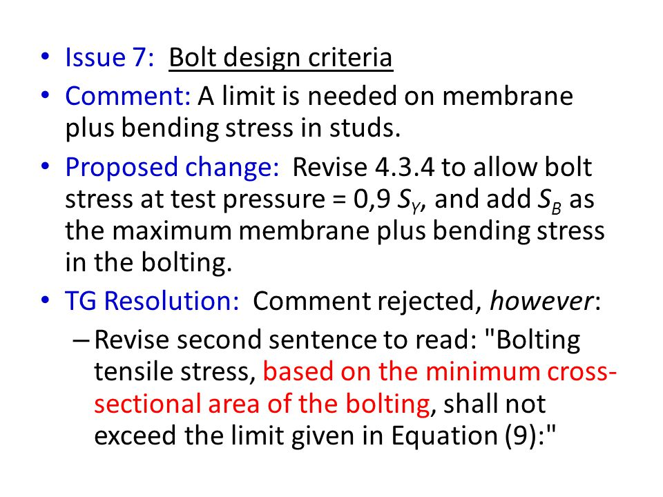 Issue 7: Bolt design criteria Comment: A limit is needed on membrane plus bending stress in studs.
