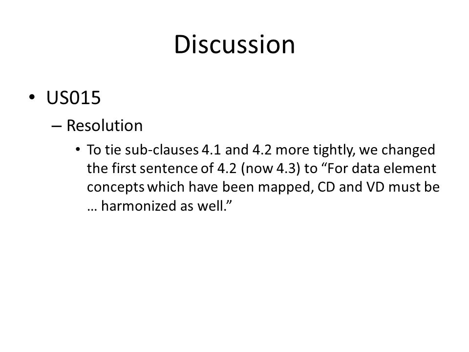"Discussion US015 – Resolution To tie sub-clauses 4.1 and 4.2 more tightly, we changed the first sentence of 4.2 (now 4.3) to ""For data element concept"