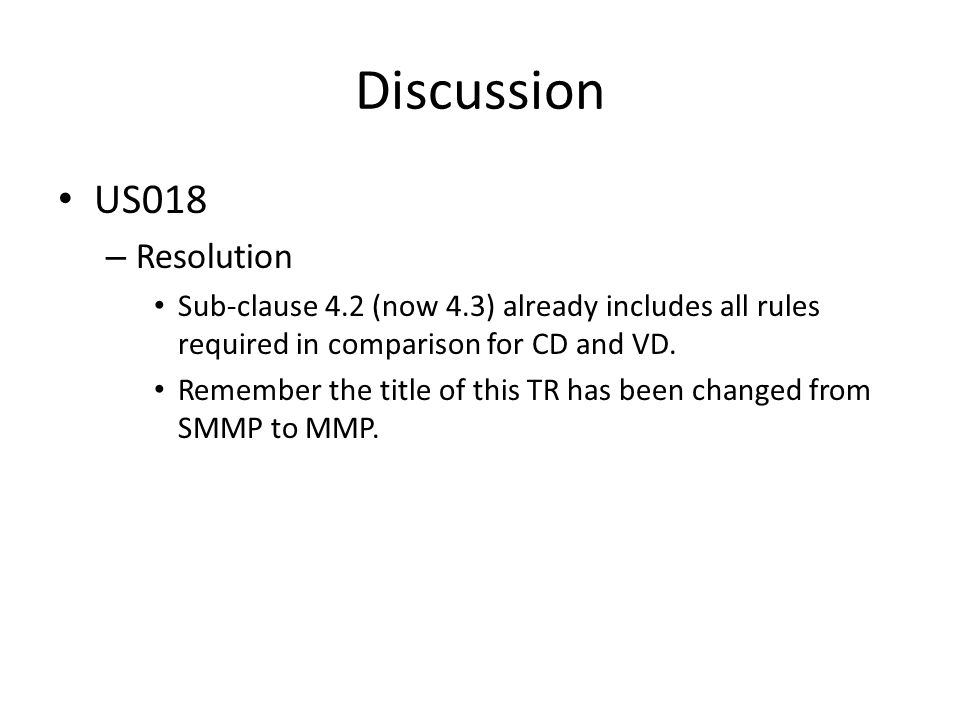 Discussion US018 – Resolution Sub-clause 4.2 (now 4.3) already includes all rules required in comparison for CD and VD. Remember the title of this TR