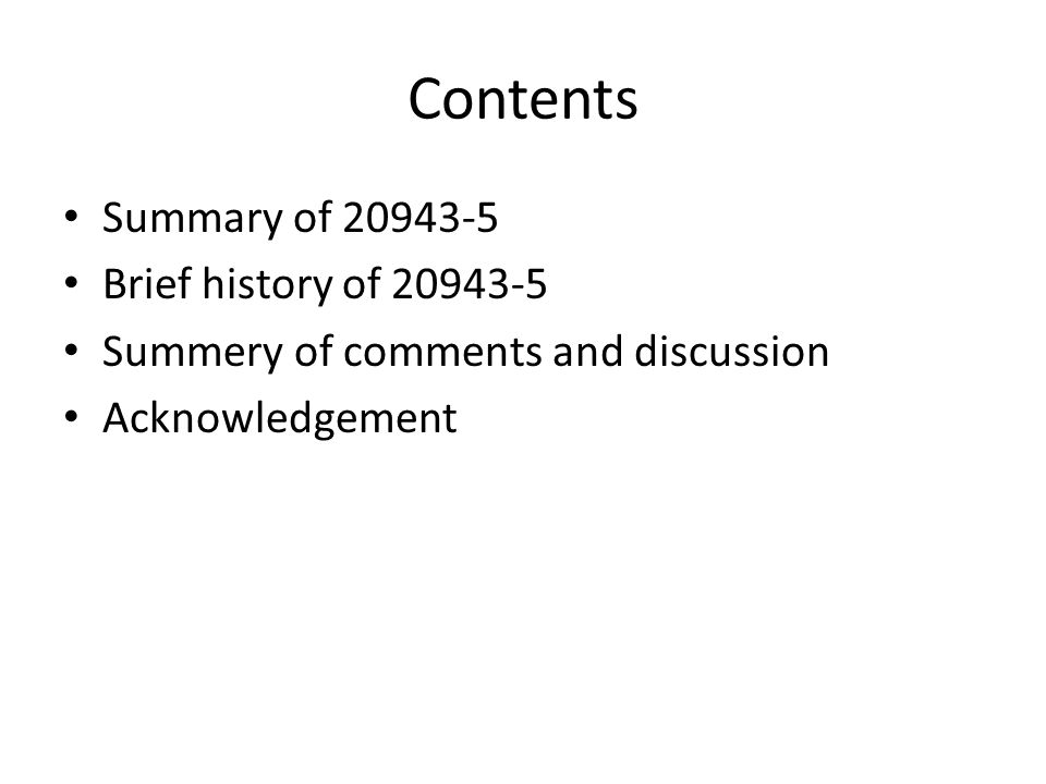 Contents Summary of 20943-5 Brief history of 20943-5 Summery of comments and discussion Acknowledgement