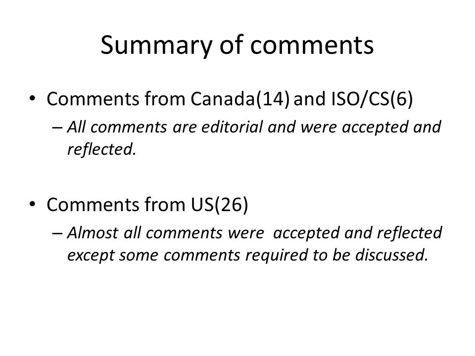 Summary of comments Comments from Canada(14) and ISO/CS(6) – All comments are editorial and were accepted and reflected. Comments from US(26) – Almost