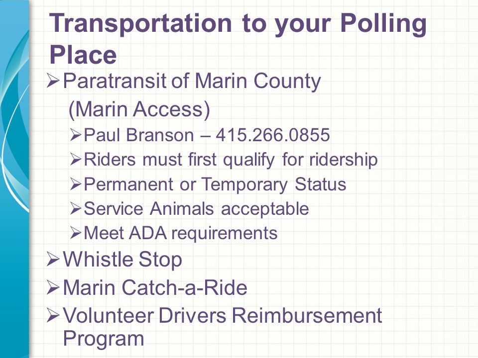 Transportation to your Polling Place  Paratransit of Marin County (Marin Access)  Paul Branson – 415.266.0855  Riders must first qualify for riders