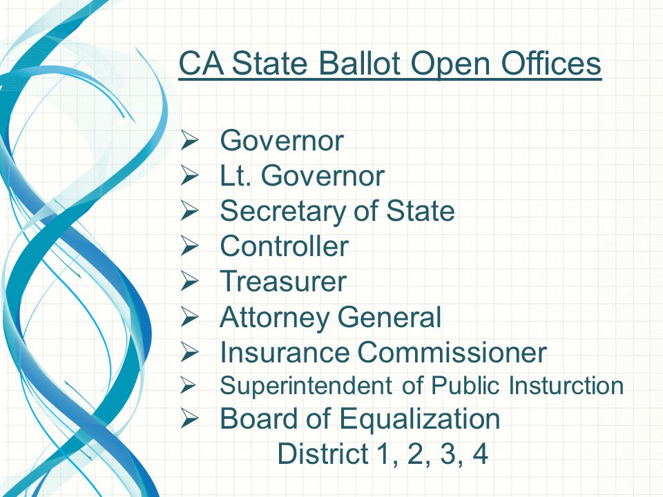CA State Ballot Open Offices  Governor  Lt. Governor  Secretary of State  Controller  Treasurer  Attorney General  Insurance Commissioner  Sup