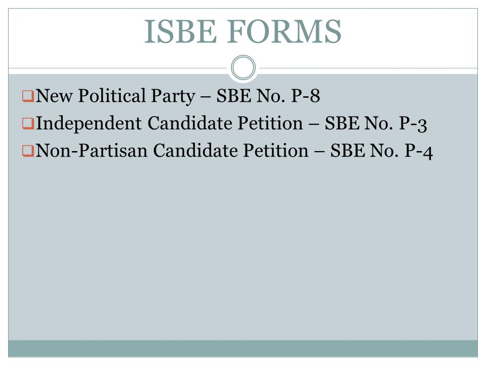 ISBE FORMS  New Political Party – SBE No. P-8  Independent Candidate Petition – SBE No.