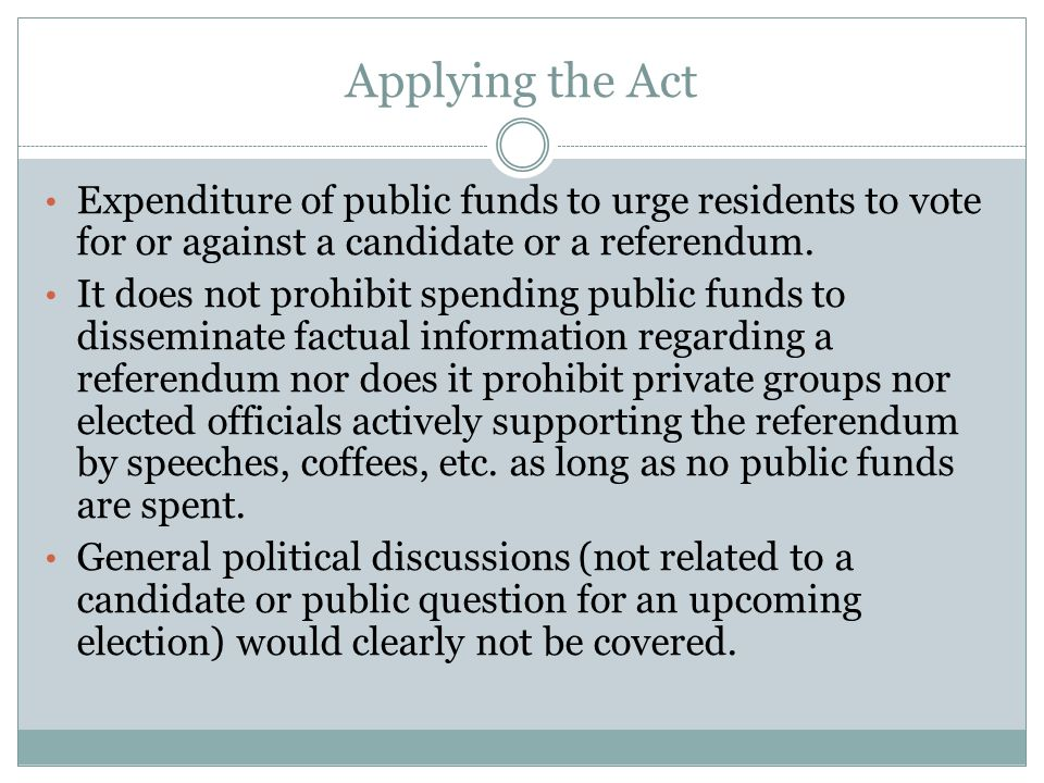 Applying the Act Expenditure of public funds to urge residents to vote for or against a candidate or a referendum.
