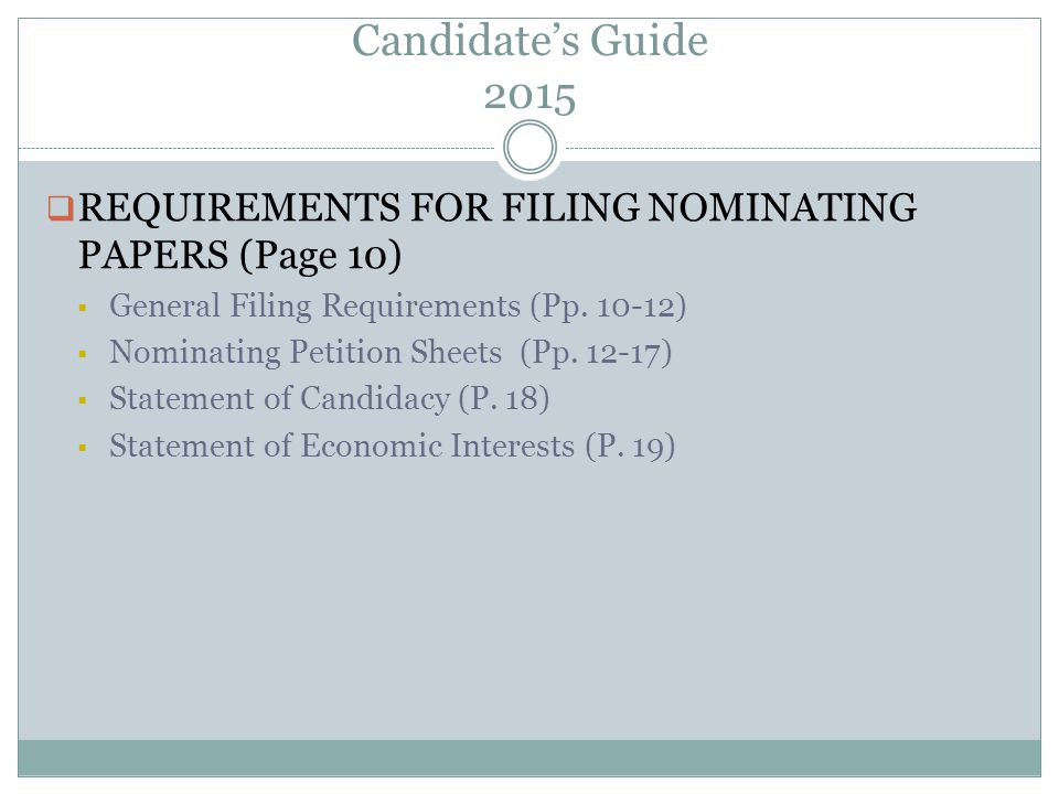 Candidate's Guide 2015  REQUIREMENTS FOR FILING NOMINATING PAPERS (Page 10)  General Filing Requirements (Pp.
