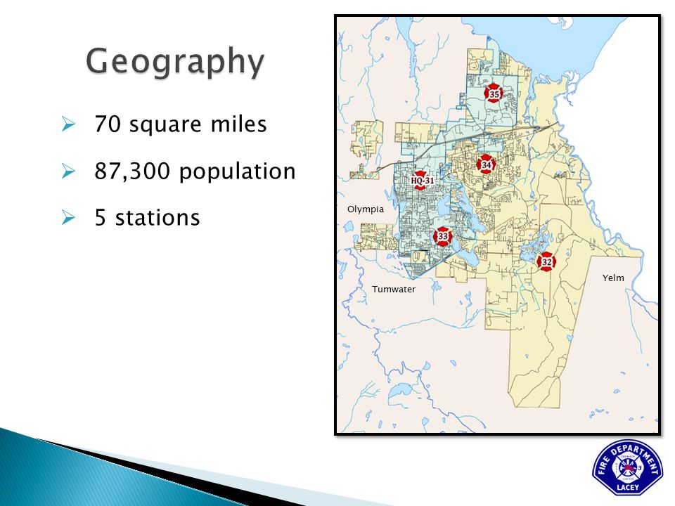  70 square miles  87,300 population  5 stations Olympia Tumwater Yelm