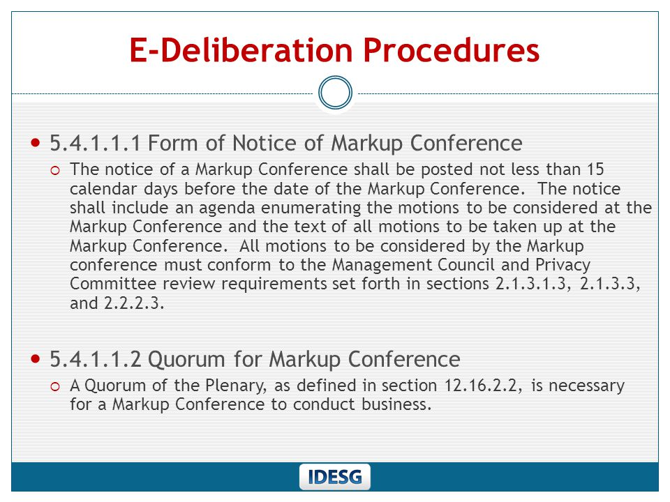 E-Deliberation Procedures 5.4.1.1.3 Conduct of Markup Conference  The Markup Conference shall be conducted by electronic communications.