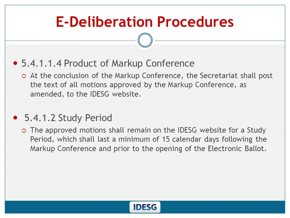 E-Deliberation Procedures 5.4.1.2.1 Objections During Study Period  During the Study Period, any IDESG member may raise an objection to the adoption of any approved motion.