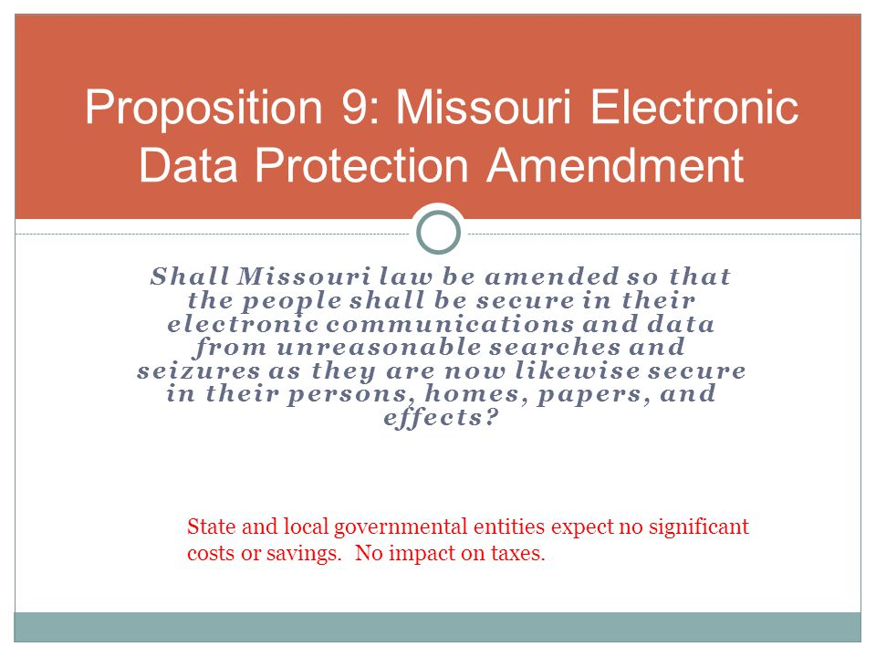 Shall Missouri law be amended so that the people shall be secure in their electronic communications and data from unreasonable searches and seizures as they are now likewise secure in their persons, homes, papers, and effects.