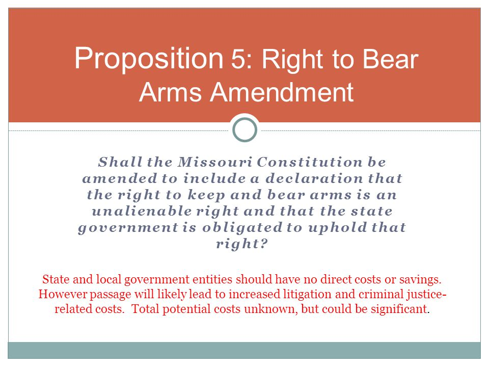 Shall the Missouri Constitution be amended to include a declaration that the right to keep and bear arms is an unalienable right and that the state government is obligated to uphold that right.