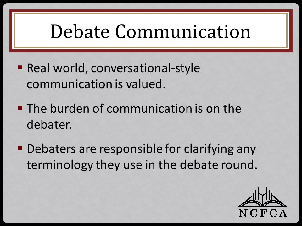 Debate Communication  Real world, conversational-style communication is valued.