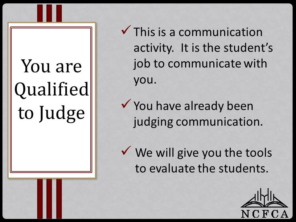 This is a communication activity. It is the student's job to communicate with you. You are Qualified to Judge You have already been judging communicat