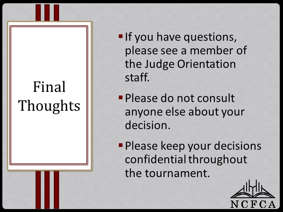  If you have questions, please see a member of the Judge Orientation staff.