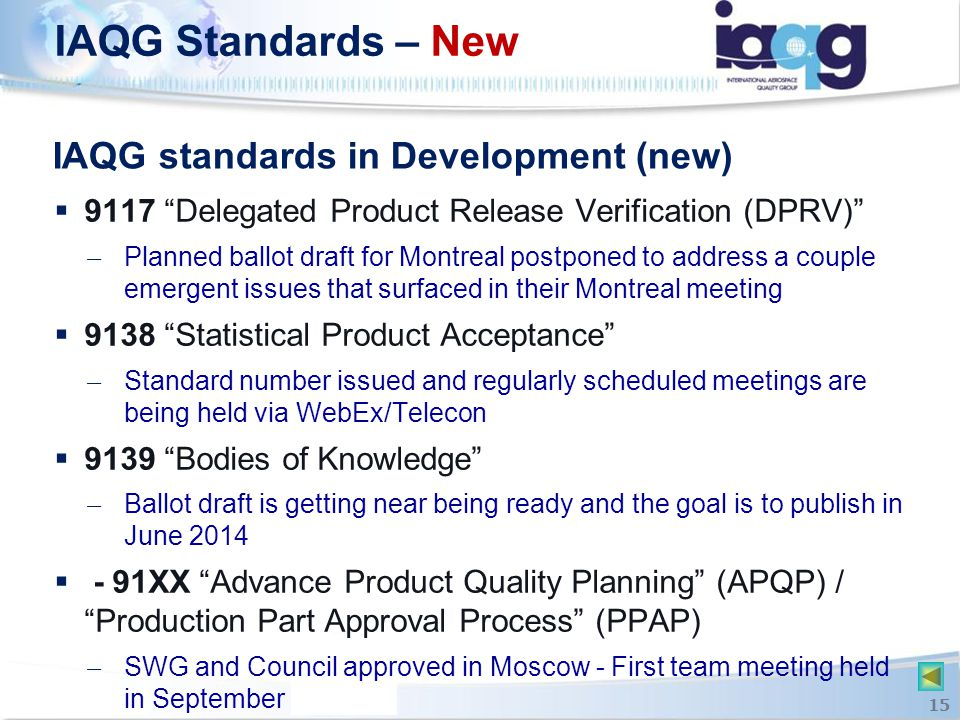 """IAQG standards in Development (new)  9117 """"Delegated Product Release Verification (DPRV)"""" ̶ Planned ballot draft for Montreal postponed to address a"""