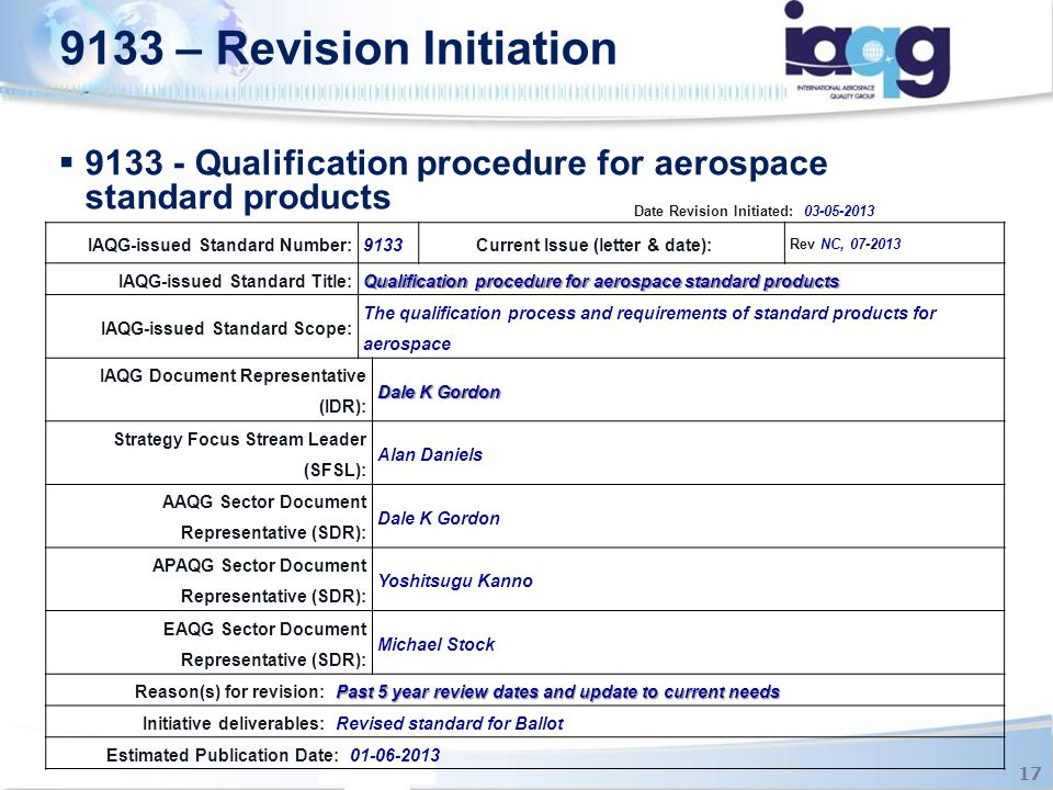  9133 - Qualification procedure for aerospace standard products 9133 – Revision Initiation 17 Date Revision Initiated:03-05-2013 IAQG-issued Standard