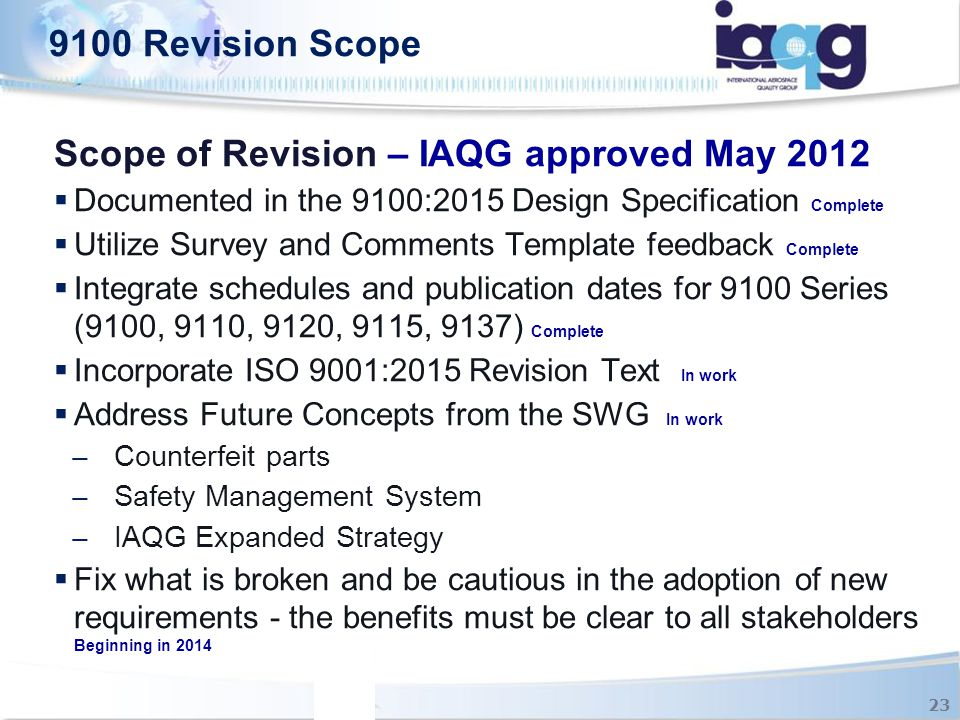 Scope of Revision – IAQG approved May 2012  Documented in the 9100:2015 Design Specification Complete  Utilize Survey and Comments Template feedback
