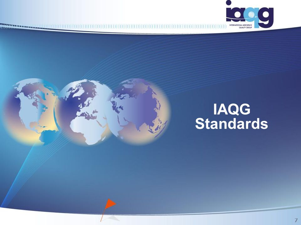IAQG Document Relationships Oversight of Certification Scheme 9104-1 (organization) 9104-2 (surveillance/certs) 9104-3 (auditors) Maintenance of stds issued by IAQG (IAQG 103) IAQG OWNERSData Type DATA People Capability Strategy Stream People Capability documents (PCAP001) & structure (skills matrix) Best practices Product & Supply Chain Strategy Stream Supply Chain Management Handbook (SCMH) Sales & Scheduling Requirement Flow down Design & Developm't Plant, skills & planning Manufact.
