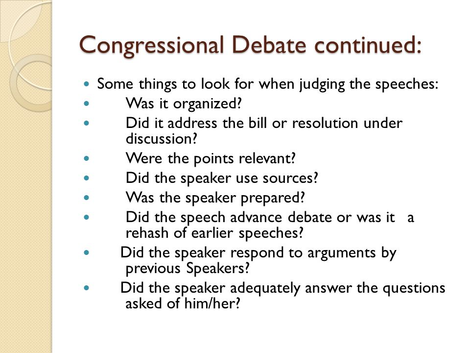 Congressional Debate continued: Some things to look for when judging the speeches: Was it organized? Did it address the bill or resolution under discu