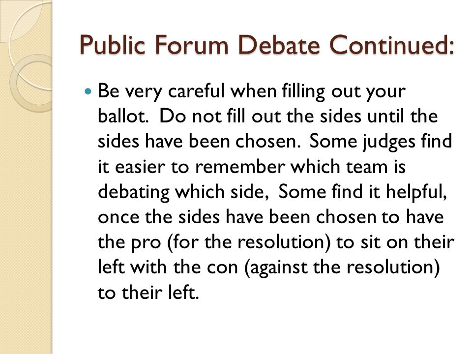 Public Forum Debate Continued: Be very careful when filling out your ballot. Do not fill out the sides until the sides have been chosen. Some judges f