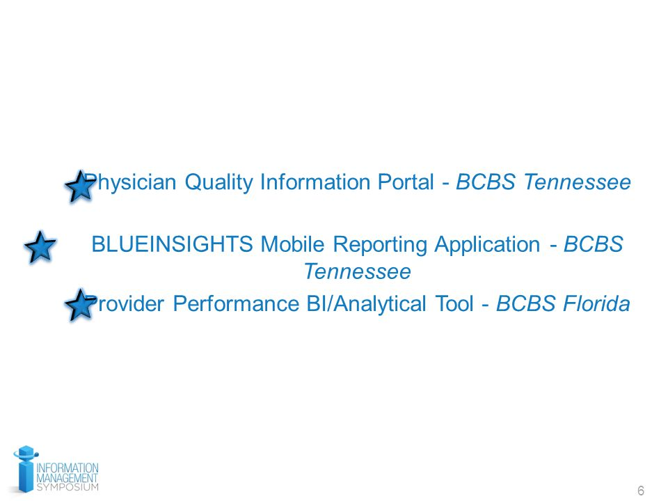 6 Physician Quality Information Portal - BCBS Tennessee BLUEINSIGHTS Mobile Reporting Application - BCBS Tennessee Provider Performance BI/Analytical Tool - BCBS Florida